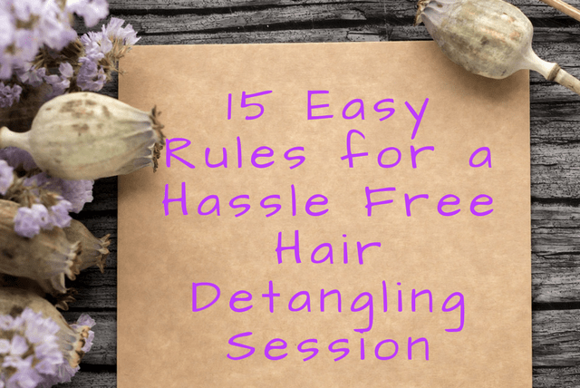 15 Easy Rules for a Hassle Free Hair Detangling Session