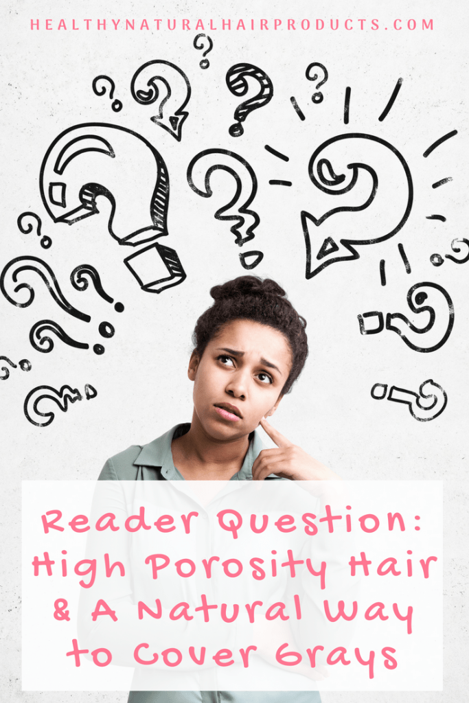Reader Question-High Porosity Hair and A Natural Way to Cover Grays