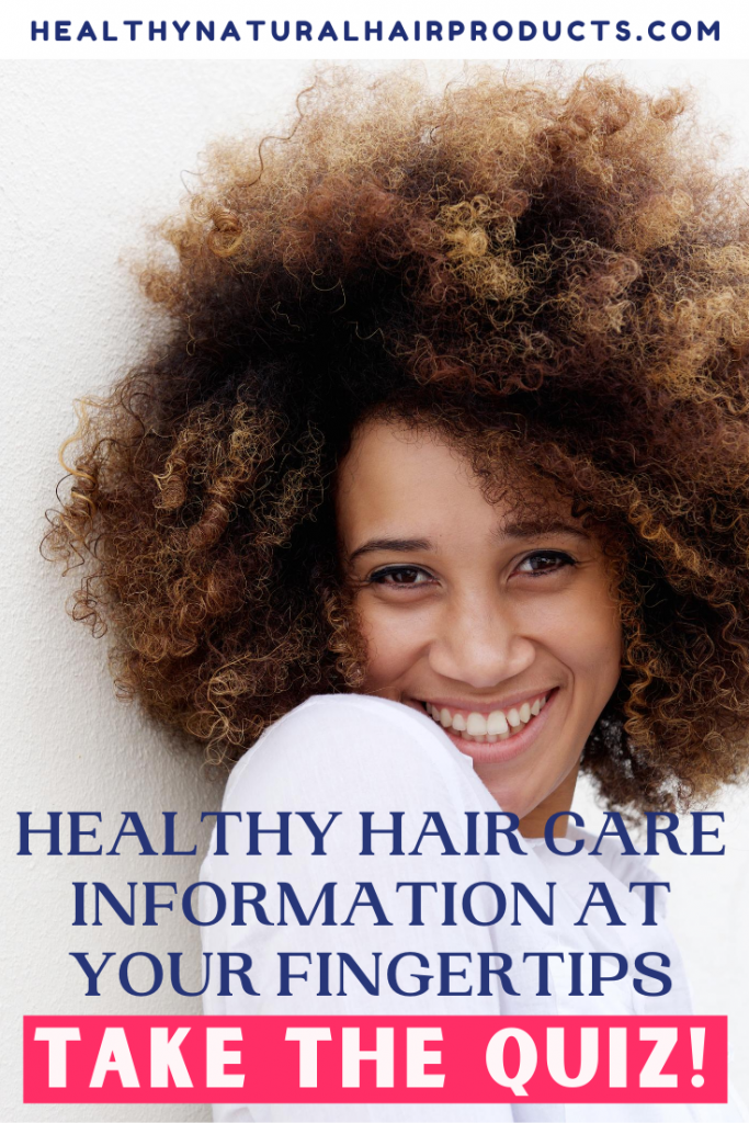 Healthy Hair Care Series - Growing Natural Hair Information at Your Fingertips, Take the Quiz