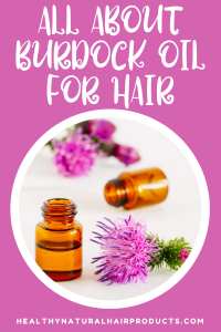 All About Burdock Oil for Hair